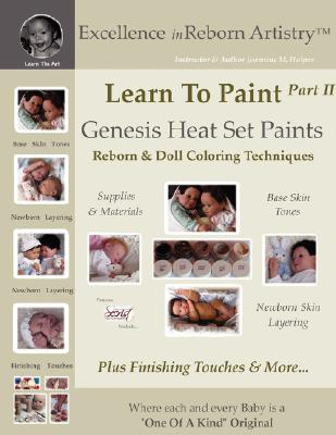Learn to Paint Part 2: Genesis Heat Set Paints Newborn Layering Color Techniques for Reborns Doll Making Kits Excellence in Reborn Artist
