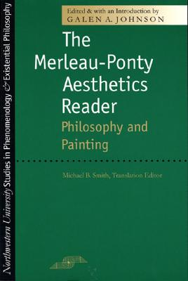 The Merleau-Ponty Aesthetics Reader By Johnson, Galen A./ Smith, Michael B. (EDT)